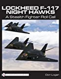 img - for Lockheed F-117 Night Hawks: A Stealth Fighter Roll Call book / textbook / text book
