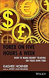 Forex on Five Hours a Week: How to Make Money Trading on Your Own Time by Raghee Horner (2010-01-12)