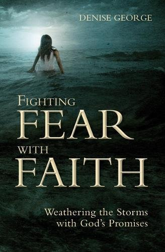 Fighting Fear With Faith: Weathering the Storms with God's Promises (Focus for Women)