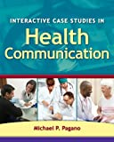 Interactive Case Studies in Health Communication 9780763760182
