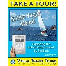 British Virgin Islands Sailing Tour: A Pictorial Sailing Travelogue (Visual Travel Tours Book 54)
