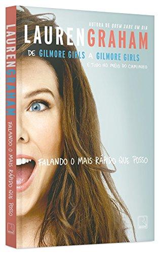Falando o mais rápido que posso: De Gilmore Girls a Gilmore Girls e tudo no meio do caminho