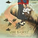 The Vine Basket Audiobook by Josanne La Valley Narrated by Zeynep Bilik