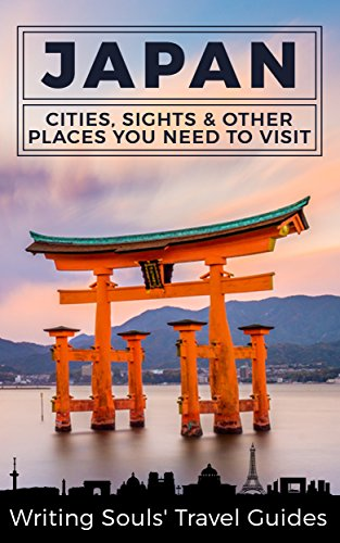 (Japan: Cities, Sights & Other Places You Need To Visit (Tokyo,Yokohama,Osaka,Nagoya,Kyoto,Kawasaki,Saitama Book 1))