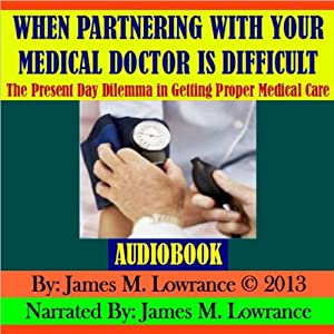 When Partnering with Your Medical Doctor is Difficult Audiobook
