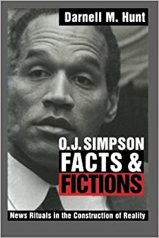 O. J. Simpson Facts and Fictions: News Rituals in the Construction of Reality by Darnell M. Hunt (1999-05-13)
