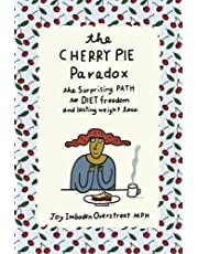 The Cherry Pie Paradox: The Surprising Path to Diet Freedom and Lasting Weight Loss