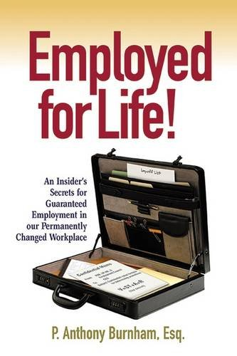 Employed for Life!: An Insider's Secrets for Guaranteed Employment in Our Permanently Changed Workplace ebook