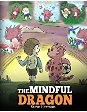 The Mindful Dragon: A Dragon Book about Mindfulness. Teach Your Dragon To Be Mindful. A Cute Children Story to Teach Kids about Mindfulness, Focus and ... Focus and Peace. (Dragon Books for Kids): 3