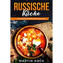 Russische KÜCHE, DIE BESTEN REZEPTE AUS RUSSLAND (German Edition)