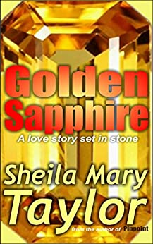 Golden Sapphire: A love story set in stone by [Taylor, Sheila Mary]