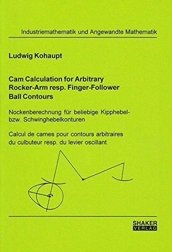 Cam Calculation for Arbitrary Rocker-arm Resp.Finger-follower Ball Contours: Nockenberechnung Fur Beliebige Kipphebel - Bzw. Schwinghebelkonturen - Calcul ... Du Culbuteur Resp.Du Levier Oscillant