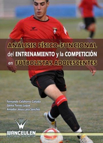 Analisis Fisico-Funcional Del Entrenamiento Y La Competicion En Futbolistas Adolescentes (Spanish Edition) [Vv.Aa] (Tapa Blanda)