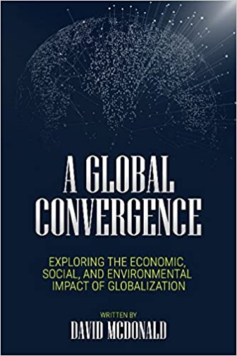 a global convergence exploring the economic social and environmental impact of globalization