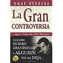 La Gran Controversia: ...que viaja en mis huesos. Cuando quiero abandonar y alquien no me deja (Spanish Edition)
