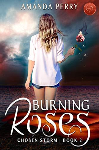 Burning Roses (Chosen Storm Book 2) (Living On The Edge Of A Broken Heart)