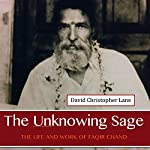 The Unknowing Sage: The Life and Work of Faqir Chand   David Christopher Lane