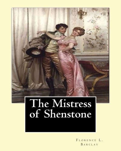 The Mistress of Shenstone. By: Florence L. Barclay, illustyrated By: F. H. Townsend (1868–1920),: decoration By: Margaret (Neilson) Armstrong ... American designer, illustrator, and author.