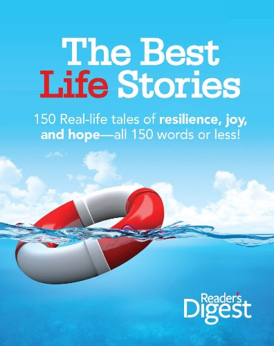 The Best Life Stories: 150 Real-life Tales of Resilience, Joy, and Hope-all 150 Words or Less! by [Editors of Reader's Digest]