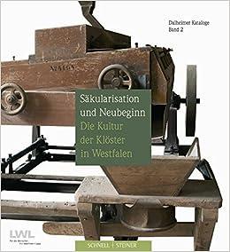 Sakularisation Und Neubeginn: Die Kultur Der Kloster in Westfalen (Dalheimer Kataloge)