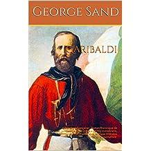 Garibaldi: Littérature française ; Roman historique de George Sand (1804 – 1876), romancière, auteur dramatique, critique littéraire française et journaliste. (French Edition)