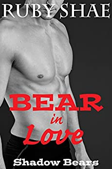 Bear in Love (Shadow Bears Book 1) by [Shae, Ruby]