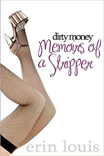 Dirty Money: Memoirs of a Stripper: 2nd edition: Erin Louis ...