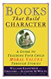 img - for Books That Build Character: A Guide to Teaching Your Child Moral Values Through Stories book / textbook / text book