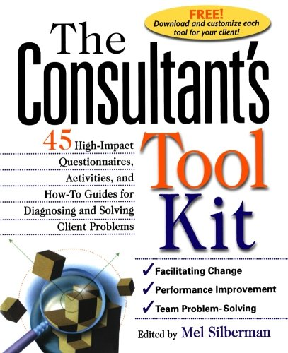 The Consultant's Toolkit: High-Impact Questionnaires, Activities and How-to Guides for Diagnosing and Solving Client Pro