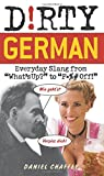 """Dirty German: Everyday Slang from """"What's Up?"""" to """"F*%# Off!"""""""