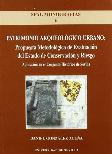 Descargar Libro Patrimonio Arqueológico Urbano: Propuesta Metodológica Del Estado De Conservación Y Riesgo: Aplicación En El Conjunto Histórico De Sevilla Daniel González Acuña