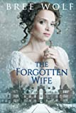 The Forgotten Wife: A Regency Romance (A Forbidden Love Novella Series) (Volume 3) by  Bree Wolf in stock, buy online here