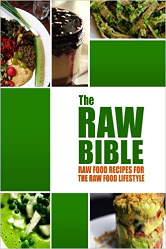 The raw bible raw food recipes for the raw food lifestyle 200 the raw bible raw food recipes for the raw food lifestyle 200 recipes the definitive recipe book amazon modern health kitchen publishing forumfinder Images