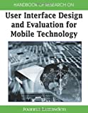 Handbook of Research on User Interface Design and Evaluation for Mobile Technology, Joanna Lumsden, 159904871X