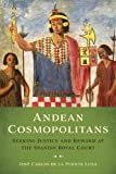 #3: Andean Cosmopolitans: Seeking Justice and Reward at the Spanish Royal Court