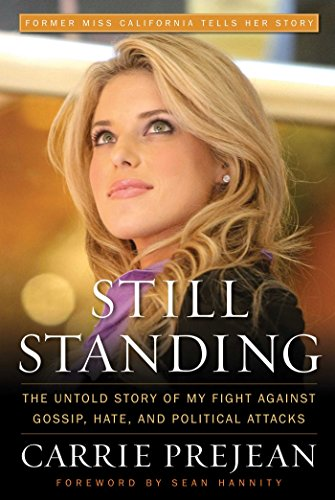 Still Standing: The Untold Story of My Fight Against Gossip, Hate, and Political Attacks Carrie Prejean