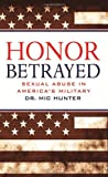 img - for Honor Betrayed: Sexual Abuse in America's Military book / textbook / text book