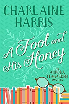 A Fool and His Honey (Aurora Teagarden Book 6) by [Harris, Charlaine]