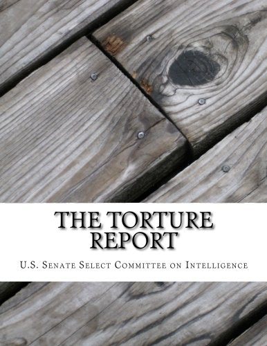 The Torture Report: The U.S. Senate Report on the Central Intelligence Agency's Detention and Interrogation Program