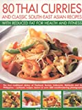 img - for 80 Thai Curries & Classics with Reduced Fat for Health and Fitness: Delicious Thai and South-East Asian recipes, made low-fat and no-fat for a healthy ... flavors of Thailand, Burma, Indonesia, Mali book / textbook / text book