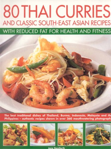 80 Thai Curries & Classics with Reduced Fat for Health and Fitness: Delicious Thai and South-East Asian recipes, made low-fat and no-fat for a healthy ... flavors of Thailand, Burma, Indonesia, Mali