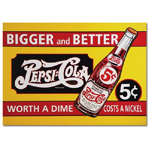 (Pepsi Cola Bigger and Better Worth a Dime Costs a Nickel Tin Sign 12 x 17in)