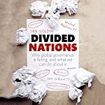Divided Nations: Why Global Governance is Failing, and What We Can Do About It | Ian Goldin