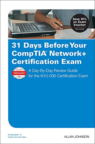 31 Days Before Your CompTIA Network+ Certification Exam: A Day-By-Day Review Guide for the N10-006 Certification Exam