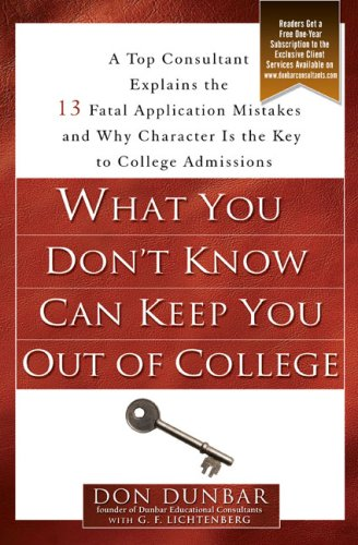 Download What You Don't Know Can Keep You Out of College: A Top Consultant Explains the 13 Fatal Application Mistakes and Why Character Is the Key to College Admissions PDF