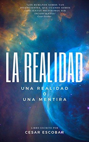 LA REALIDAD: UNA REALIDAD O UNA MENTIRA (SERIES 1 nº 1018525) por Escobar Briones, Cesar Josue,Dulce Sanchez,Angel Moreno