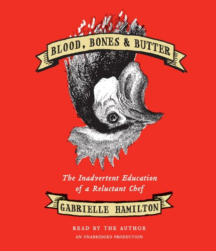 Blood, Bones & Butter: The Inadvertent Education of a Reluctant Chef by Random House Audio