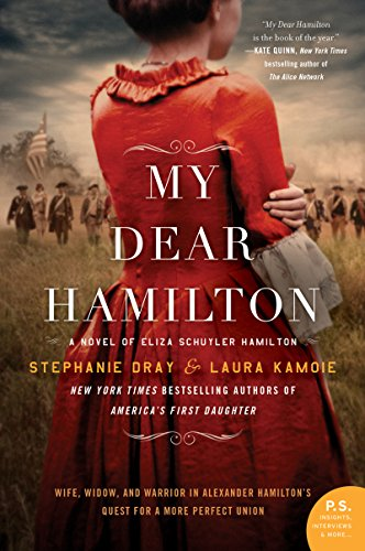 My Dear Hamilton: A Novel of Eliza Schuyler Hamilton by [Dray, Stephanie, Kamoie, Laura]