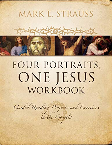 - Four Portraits, One Jesus Workbook: Guided Reading Projects and Exercises in the Gospels