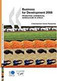 Business for Development 2008:  Promoting Commercial Agriculture in Africa